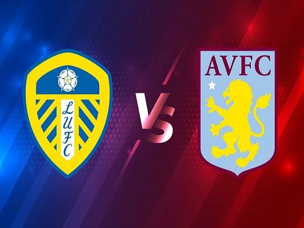 Nhận định Leeds vs Aston Villa – 00h30 28/02, Ngoại Hạng Anh